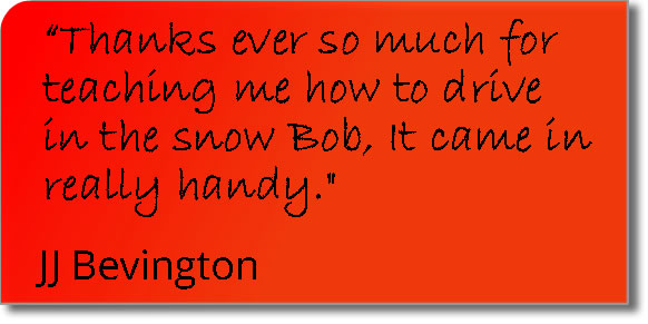 Testimonial from a Bury St Edmunds pupil = Thanks ever so much for teaching me to drive in the snow Bob; it came in really handy